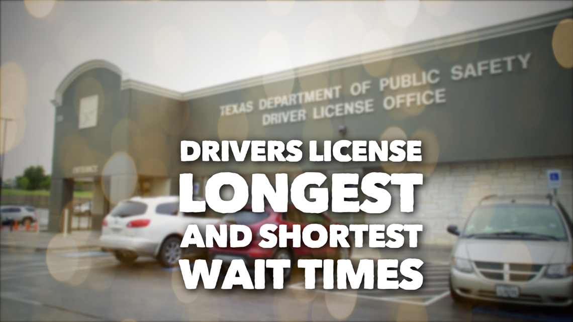 VERIFY: Here are the longest (and shortest) wait times for a Texas driver's  license